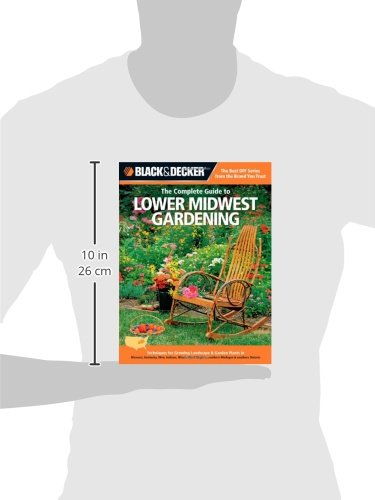 Illinois West Virginia Indiana Ohio southern Michigan /& southern Ontario Black /& Decker The Complete Guide to Lower Midwest Gardening: Techniques for Growing Landscape /& Garden Plants in Missouri Kentucky