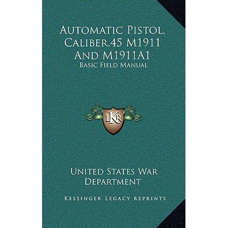 Automatic Pistol, Caliber.45 M1911 and M1911a1 : Basic Field (Handgun Reloading Manual)