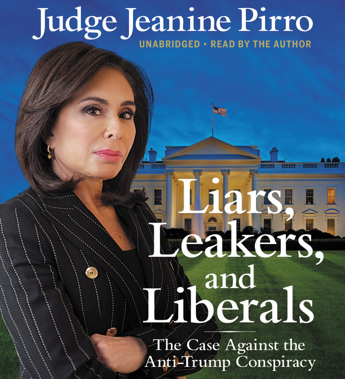 Liars, Leakers and Liberals: The Case Against the Anti-Trump Conspiracy (Audio CD)
