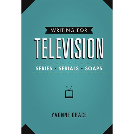 Writing for Television : Series, Serials and Soaps ()