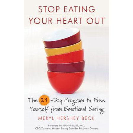 Stop Eating Your Heart Out : The 21-Day Program to Free Yourself from Emotional Eating