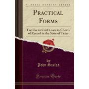 Practical Forms : For Use in Civil Cases in Courts of Record in the State of Texas (Classic Reprint)