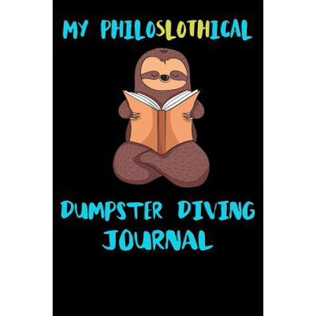 My Philoslothical Dumpster Diving Journal: Blank Lined Notebook Journal Gift Idea For (Lazy) Sloth Spirit Animal Lovers
