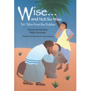 Wise and Not So Wise : Ten Tales from the Rabbis