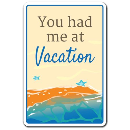 Getaway Sign (YOU HAD ME AT VACATION Aluminum Sign relax getaway summer holiday quiet   Indoor/Outdoor   10