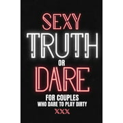 Sexy Truth Or Dare For Couples Who Dare To Play Dirty : Sex Game Book For Dating Or Married Couples- Loaded Questions And Naughty Dares-Taboo Game For Date Night- Valentines, Anniversary Gift Ideas (Paperback)