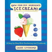 Ice Cream! : Grow Your Own Ingredients