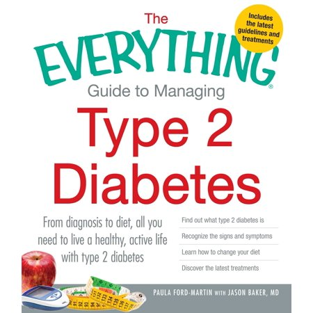 The Everything Guide to Managing Type 2 Diabetes : From Diagnosis to Diet, All You Need to Live a Healthy, Active Life with Type 2 Diabetes - Find Out What Type 2 Diabetes Is, Recognize the Signs and Symptoms, Learn How to Change Your Diet and Discover the Latest