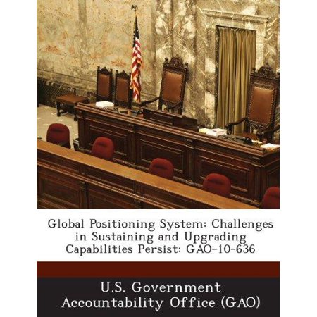 Global Positioning System  Challenges In Sustaining And Upgrading Capabilities Persist  Gao 10 636