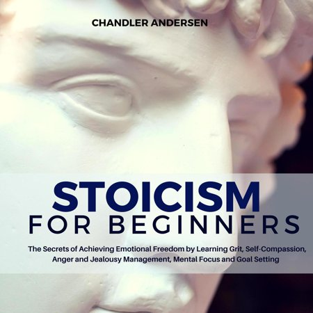 Stoicism: Stoicism for Beginners - the Secrets of Achieving Emotional Freedom by Learning Grit, Self-Compassion, Anger and Jealousy Management, Mental Focus and Goal Setting - (Best Mental Ray Render Settings)