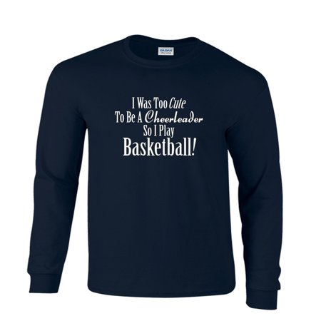 Basketball Long Sleeve T-Shirt Too Cute To Be A Cheerleader So I Play