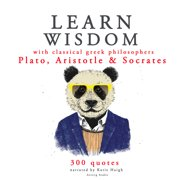 Learn wisdom with Classical Greek philosophers: Plato, Socrates, Aristotle - Audiobook