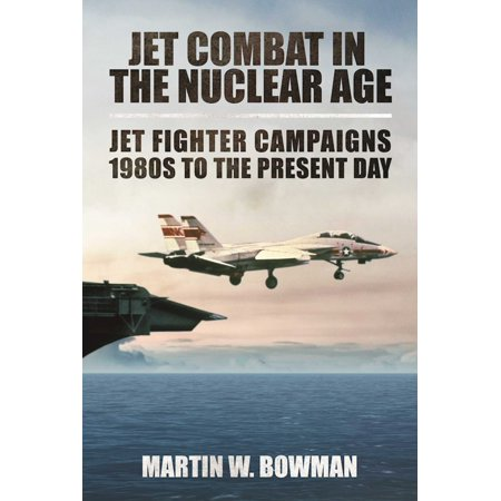 Jet Combat in the Nuclear Age : Jet Fighter Campaigns?1980s to the Present Day