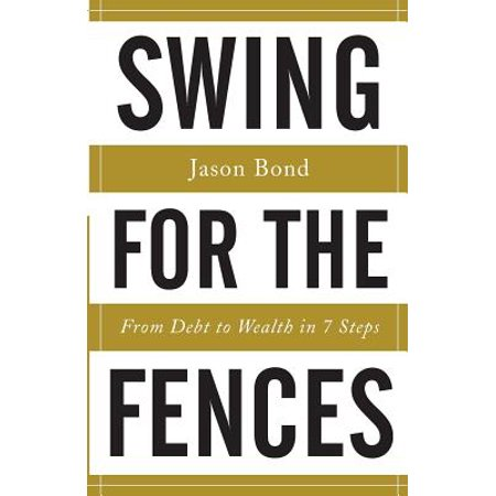 Swing for the Fences : From Debt to Wealth in 7