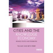 Cities and the Knowledge Economy : Promise, Politics and Possibilities