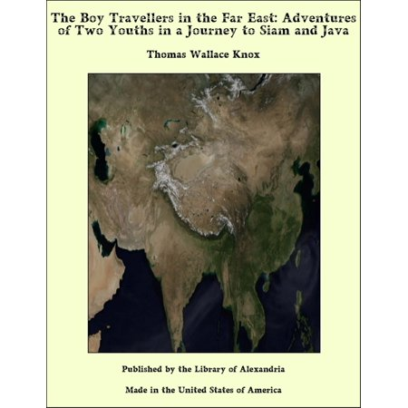 The Boy Travellers in the Far East: Adventures of Two Youths in a Journey to Siam and Java -