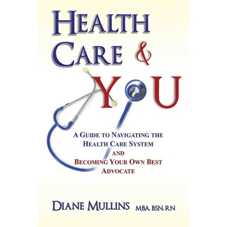Health Care & You: A Guide to Navigating the Health Care System and Being Your Own Best Advocate