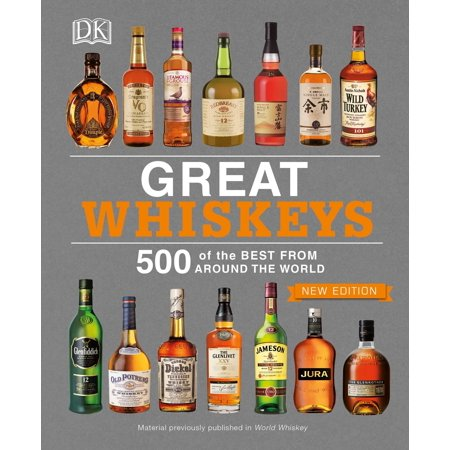 Great Whiskeys : 500 of the Best From Around the
