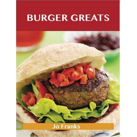 Burger Greats: Delicious Burger Recipes, The Top 80 Burger Recipes - eBook
