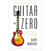 Guitar Zero : The Science of Becoming Musical at Any Age
