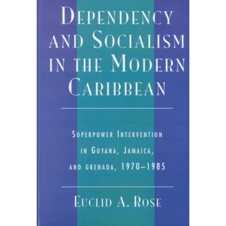 Dependency And Socialism In The Modern Caribbean  Superpower Intervention In Guyana  Jamaica  And Grenada  1970 1985
