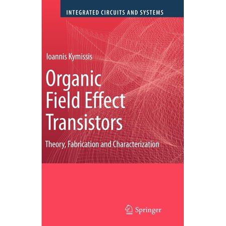 Integrated Circuits and Systems: Organic Field Effect Transistors: Theory, Fabrication and Characterization (Hardcover)