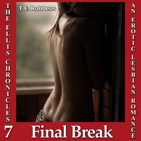 Final Break, An Erotic Lesbian Romance (The Ellis Chronicles - book 7) -