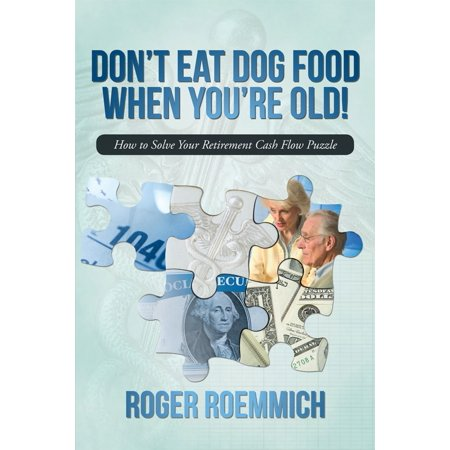 Don'T Eat Dog Food When You'Re Old! - eBook (Food For Dogs That Won T Eat)