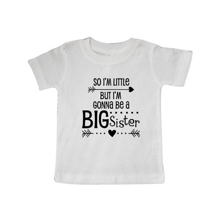 So I'm Little, But I'm Gonna be a Big Sister Baby T-Shirt