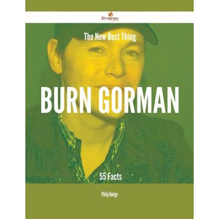 The New Best Thing Burn Gorman - 55 Facts - eBook (Best Thing To Put On Burns To Prevent Scarring)