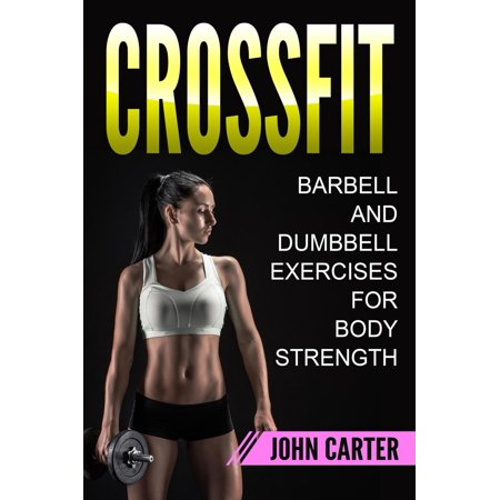 CrossFit: Barbell and Dumbbell Exercises for Body Strength -