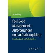Feel Good Management - Anforderungen Und Aufgabengebiete: Praxishandbuch Mit Fallbeispielen (Paperback)