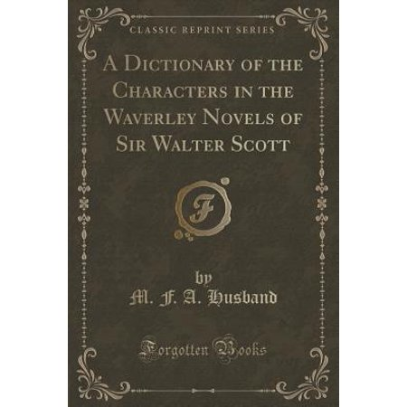A Dictionary of the Characters in the Waverley Novels of Sir Walter Scott  (Classic Reprint)