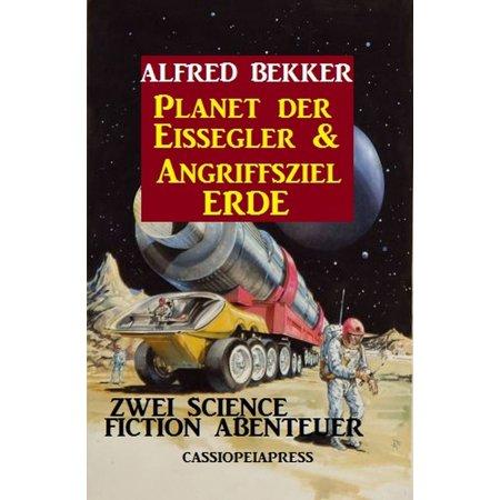Zwei Science Fiction Abenteuer - Planet der Eissegler & Angriffsziel Erde - eBook (Erde Blauer Planet)