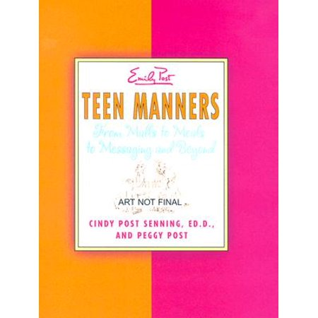 Teen Manners : From Malls to Meals to Messaging and Beyond