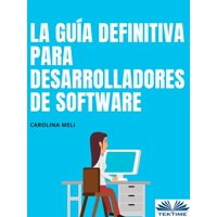 La Gua Definitiva Para Desarrolladores De Software - eBook