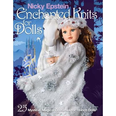 Nicky Epstein Enchanted Knits for Dolls : 25 Mystical, Magical Costumes for 18-Inch Dolls