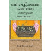 The Spiritual Leadership of a Parish Priest : On Being Good and Good at It