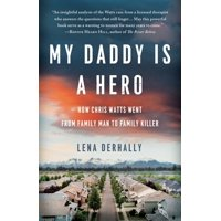 My Daddy is a Hero: How Chris Watts Went from Family Man to Family Killer (Paperback)