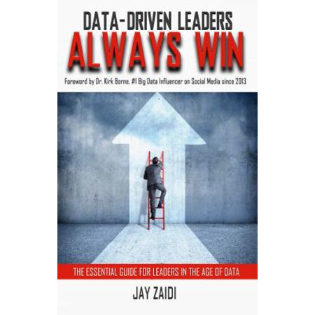 Data Driven Leaders Always Win  An Essential Guide For Leaders In The Age Of Data