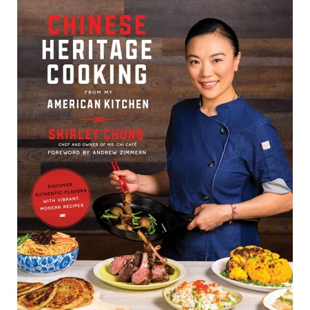 Chinese Heritage Cooking From My American Kitchen : Discover Authentic Flavors with Vibrant, Modern Recipes