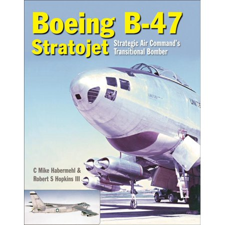 The Boeing B 47 Stratojet  Strategic Air Commands Transitional Bomber
