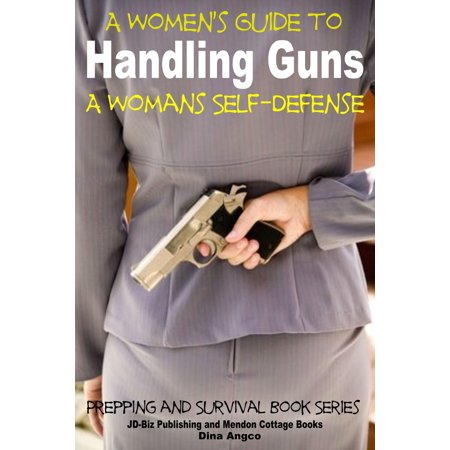 A Women's Guide to Handling Guns: A Woman's Self-Defense -