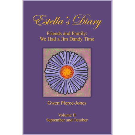 Estella's Diary: Friends and Family, We Had a Jim Dandy Time (Volume II) -