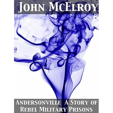 Andersonville A Story of Rebel Military Prisons - eBook (Halloween Andersonville)