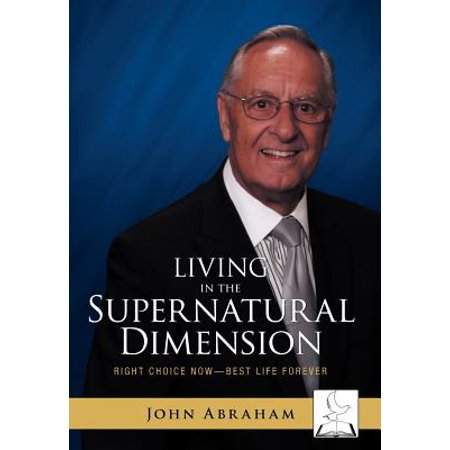 Living in the Supernatural Dimension : Right Choice Now-Best Life