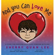 And You Can Love Me : A Story for Everyone Who Loves Someone with Autism Spectrum Disorder (Asd)