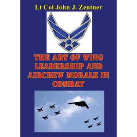 The Art Of Wing Leadership And Aircrew Morale In Combat - - Aircrew Wings