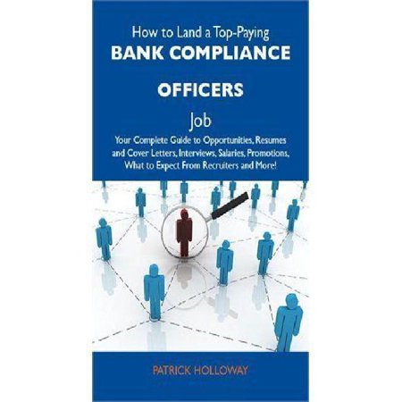How To Land A Top Paying Bank Compliance Officers Job  Your Complete Guide To Opportunities  Resumes And Cover Letters  Interviews  Salaries  Promotio