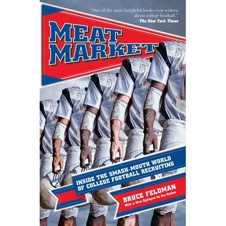 Meat Market : Inside the Smash-Mouth World of College Football